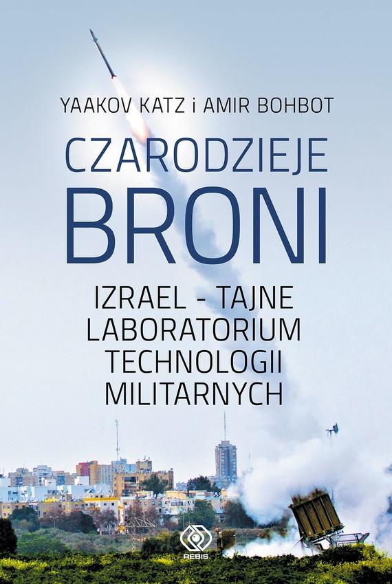 okładka Czarodzieje broni. Izrael - tajne laboratorium technologii militarnych, Ebook   Yaakov Katz, Amir Bohbot