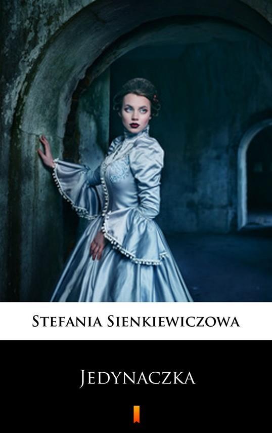 okładka Jedynaczka, Ebook | Stefania Sienkiewiczowa