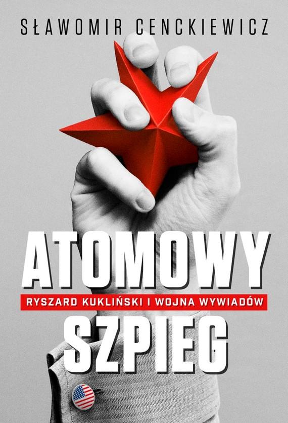 okładka Atomowy szpieg. Ryszard Kukliński i wojna wywiadów, Ebook | Sławomir Cenckiewicz