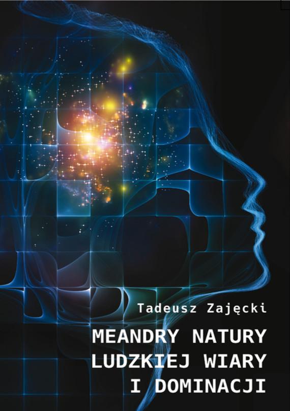 okładka Meandry natury ludzkiej wiary i dominacji, Ebook   Tadeusz  Zajęcki
