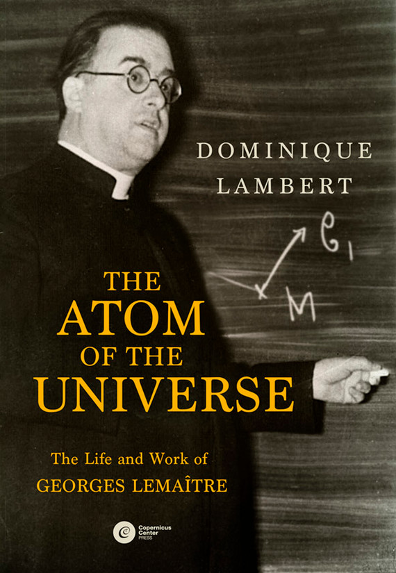 okładka The Atom of the Universe. The Life and Work of Georges Lemaîtreebook   epub, mobi   Dominique Lambert