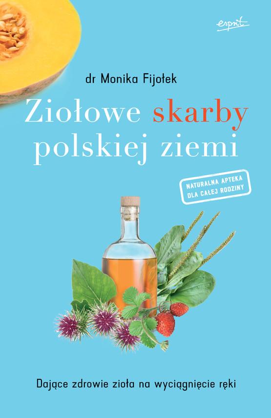 okładka Ziołowe skarby polskiej ziemi. Dające zdrowie zioła na wyciągnięcie rękiebook | epub, mobi | Dr. Monika Fijołek
