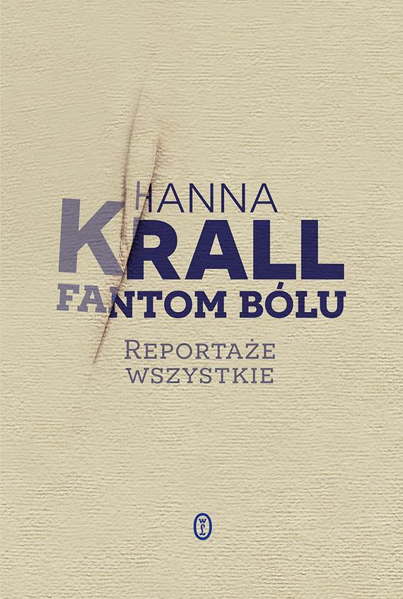 okładka Fantom bólu. Reportaże wszystkieebook | epub, mobi | Hanna Krall
