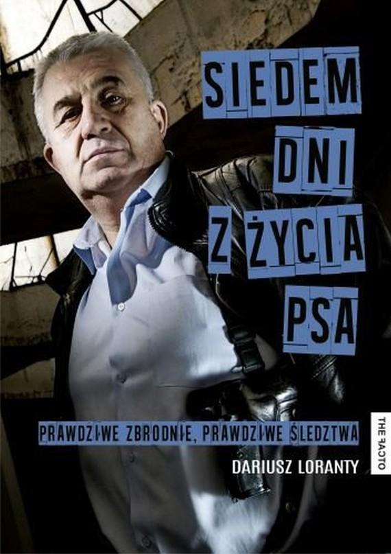 okładka Siedem dni z życia psa. Prawdziwe zbrodnie, prawdziwe śledztwa, Ebook | Dariusz  Loranty
