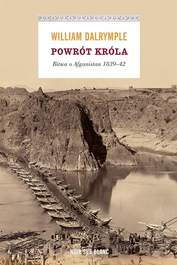 okładka Powrót króla. Bitwa o Afganistan 1839-42, Ebook   William Dalrymple