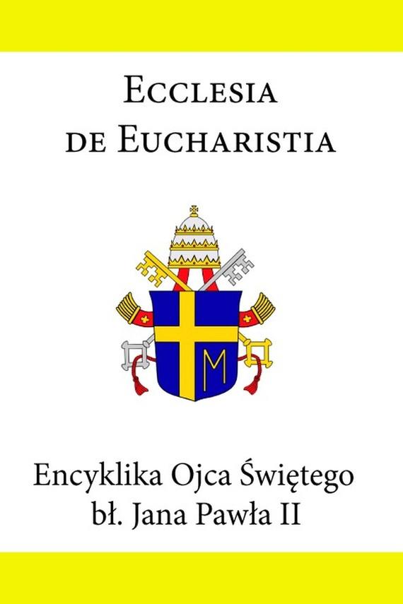 okładka Encyklika Ojca Świętego Jana Pawła II Ecclesia de Eucharistiaebook | epub, mobi | Jan Paweł II