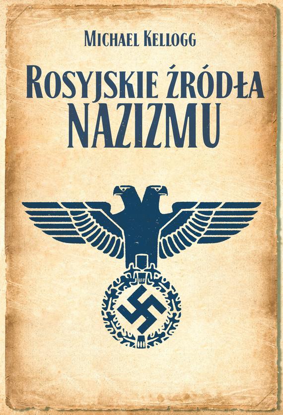 okładka Rosyjskie źródła nazizmu, Ebook | Michael Kellogg