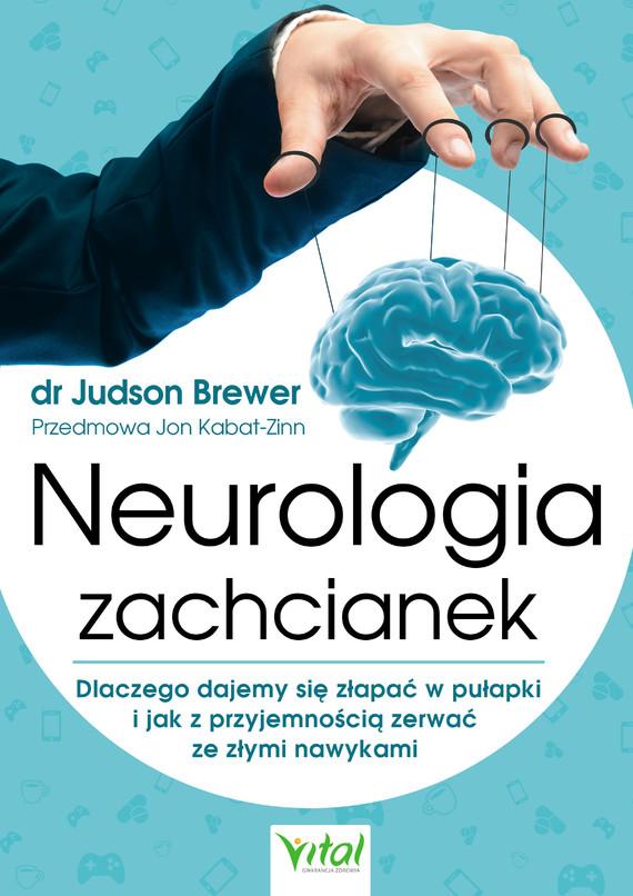 okładka Neurologia zachcianek. Dlaczego dajemy się złapać w pułapki i jak z przyjemnością zerwać ze złymi nawykami, Ebook | Brewer Judson