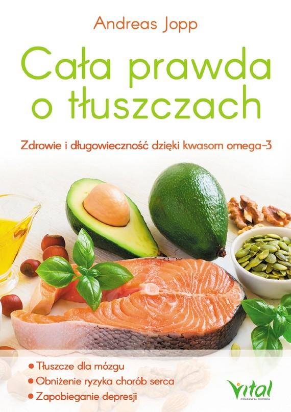 okładka Cała prawda o tłuszczach. Zdrowie i długowieczność dzięki kwasom omega-3ebook   pdf   Jopp Andreas