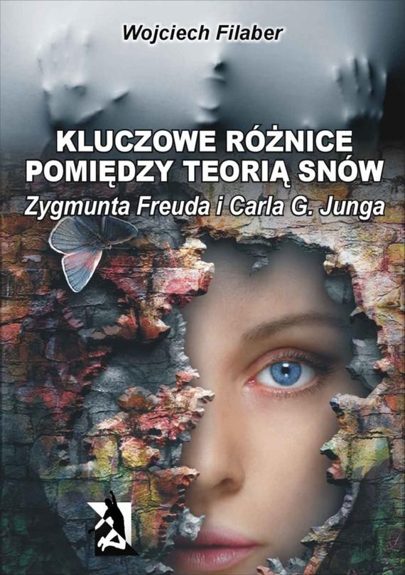 okładka Kluczowe różnice pomiędzy teorią snów Zygmunta Freuda i Carla G. Junga, Ebook   Wojciech Filaber