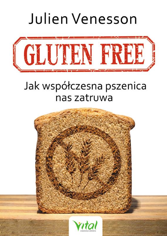 okładka Gluten free. Jak współczesna pszenica nas zatruwaebook   epub, mobi   Julien Venesson