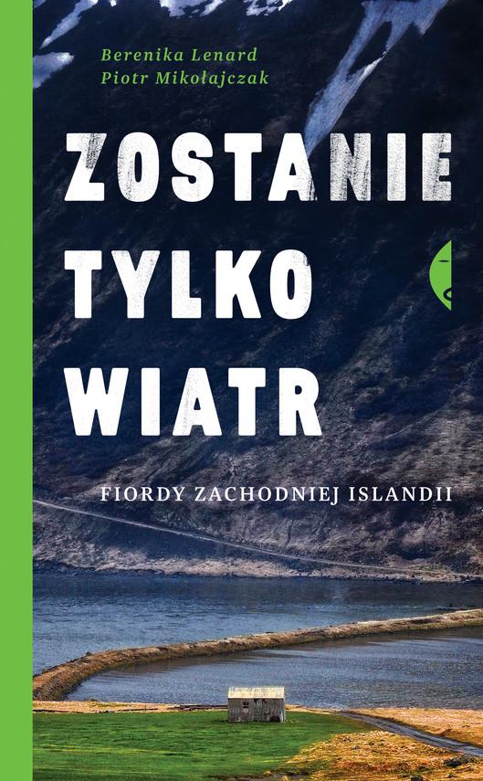 okładka Zostanie tylko wiatr. Fiordy zachodniej Islandii, Ebook   Berenika Lenard, Piotr Mikołajczak