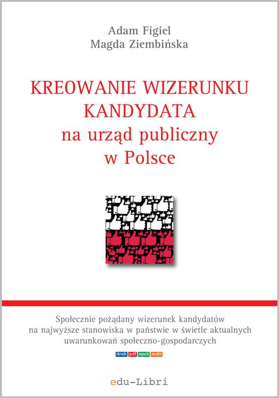 okładka Kreowanie wizerunku kandydata na urząd publiczny w Polsceebook | epub, mobi | Adam Figiel, Magda Ziembińska