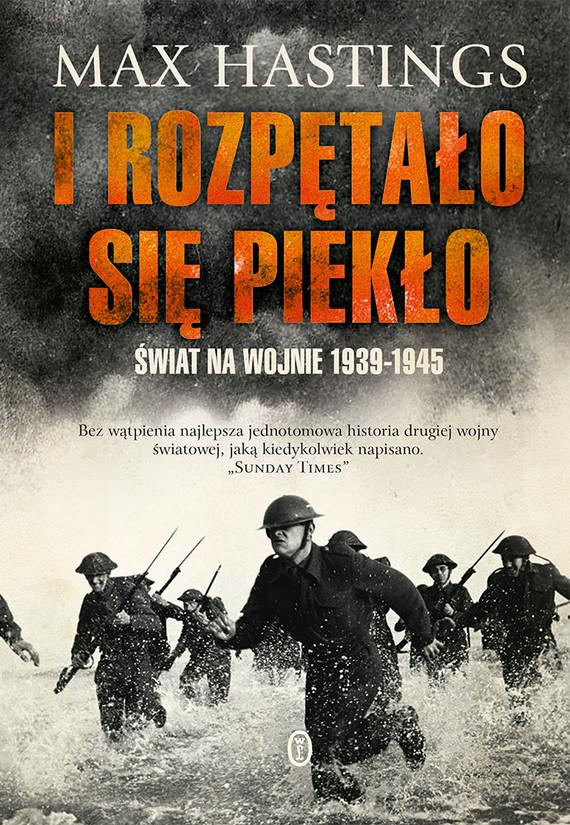 okładka I rozpętało się piekło. Świat na wojnie 1939-45, Ebook   Max Hastings