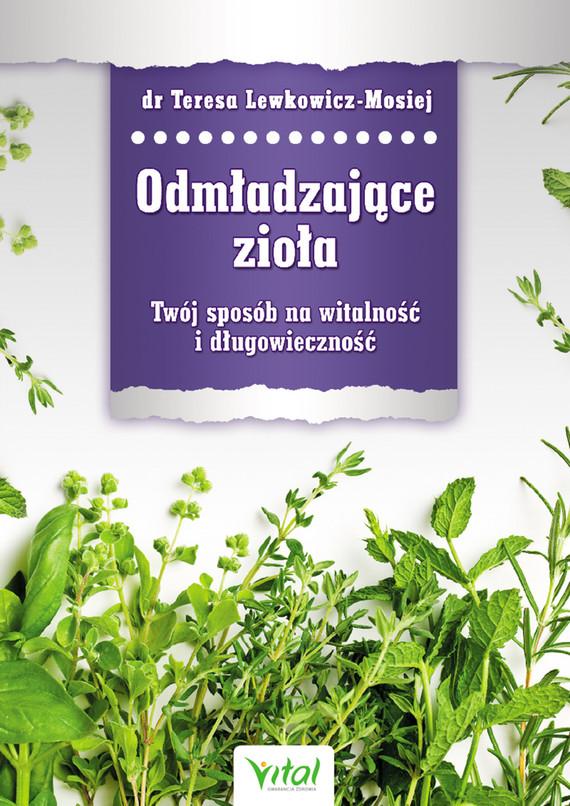 okładka Odmładzające zioła. Twój sposób na witalność i długowiecznośćebook | epub, mobi | Teresa Lewkowicz-Mosiej