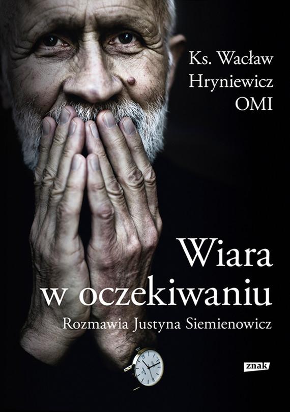 okładka Wiara w oczekiwaniuebook | epub, mobi | Wacław Hryniewicz, Justyna Siemienowicz