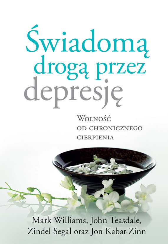 okładka Świadomą drogą przez depresję. Wolność od chronicznego cierpienia, Ebook | Jon Kabat-Zinn, John Teasdale, Mark Williams, Zindel Segal