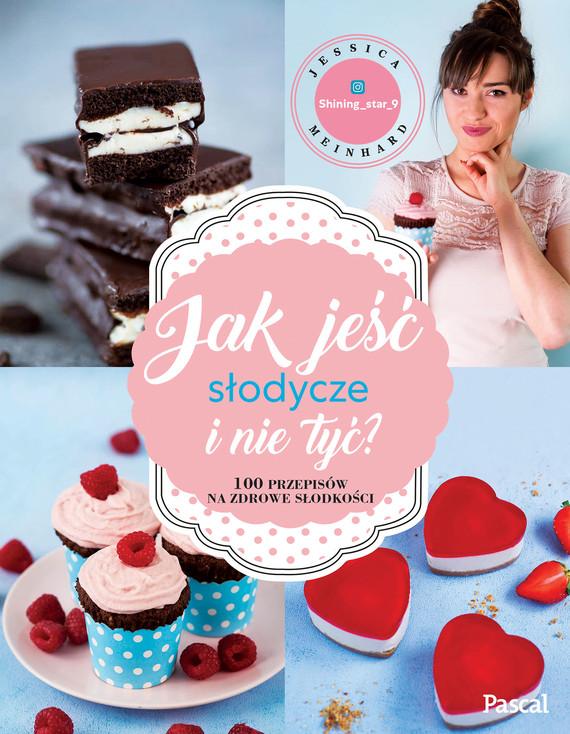 okładka Jak jeść słodycze i nie tyćebook | epub, mobi | Meinhard Jessica