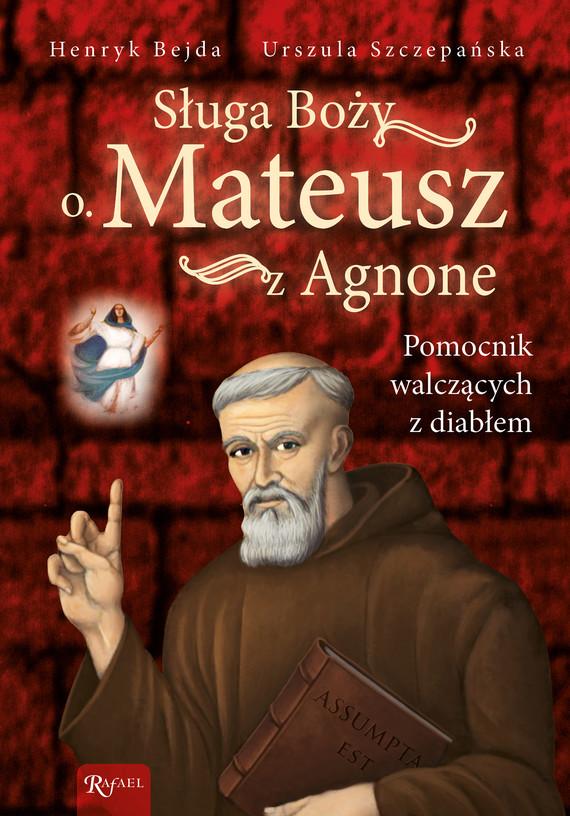 okładka Sługa Boży o. Mateusz z Agnoneebook | epub, mobi | Henryk Bejda, Urszula Szczepańska