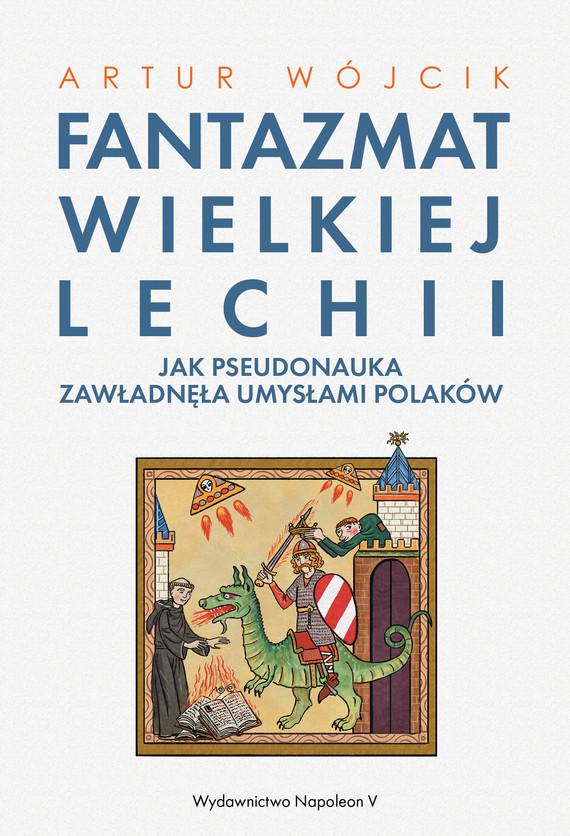 okładka Fantazmat Wielkiej Lechii. Jak pseudonauka zawładnęła umysłami Polaków, Ebook | Wójcik Artur
