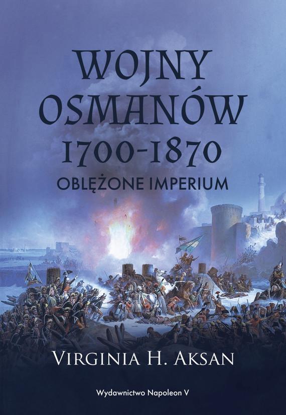 okładka Wojny Osmanów 1700-1870. Oblężone imperiumebook | epub, mobi | Virginia H. Aksan