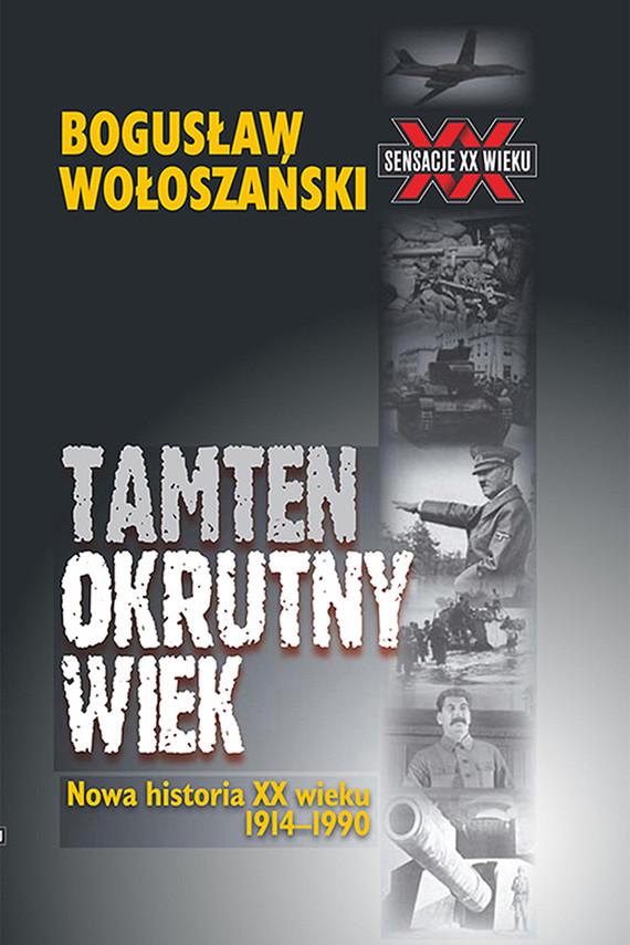 okładka Tamten okrutny wiek, Ebook | Bogusław Wołoszański