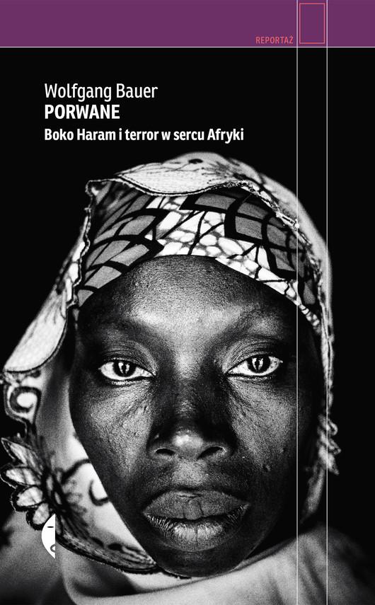okładka Porwane. Boko Haram i terror w sercu Afryki, Ebook | Wolfgang Bauer