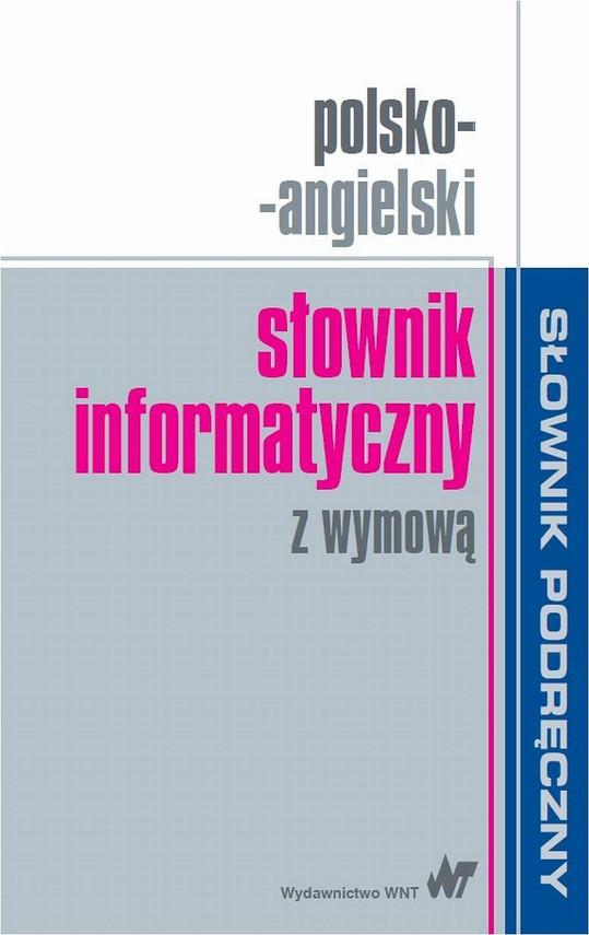 okładka Polsko-angielski słownik informatyczny z wymowąebook | pdf | Praca zbiorowa