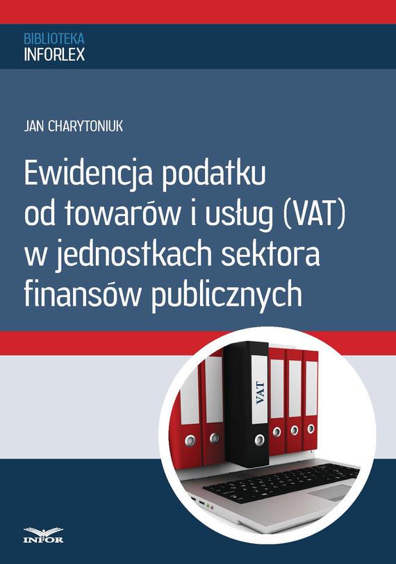 okładka Ewidencja podatku od towarów i usług w jednostkach sektora finansów publicznych (PDF), Ebook | Jan Charytoniuk