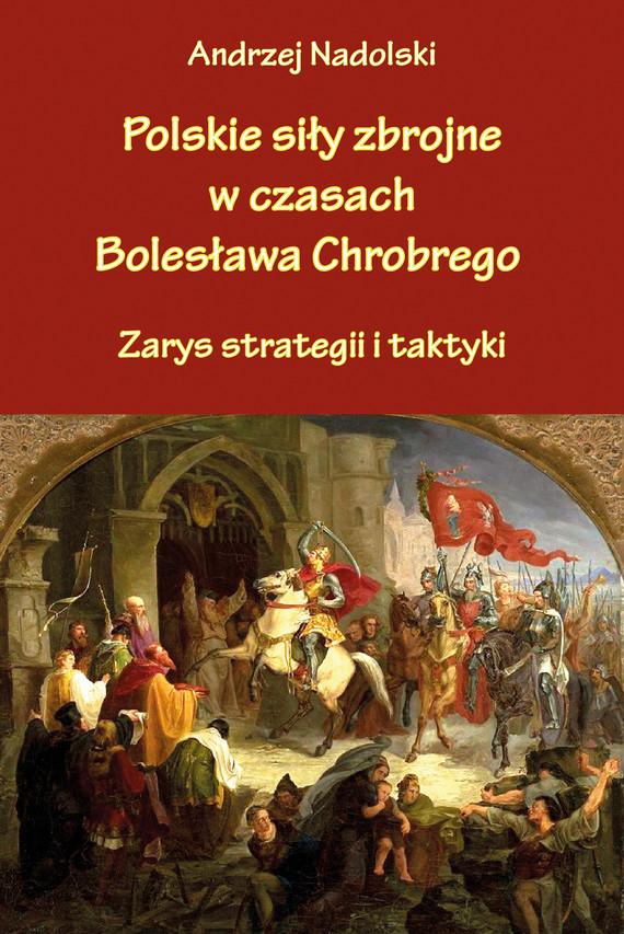 okładka Polskie siły zbrojne w czasach Bolesława Chrobrego.ebook | epub, mobi | Nadolski Andrzej