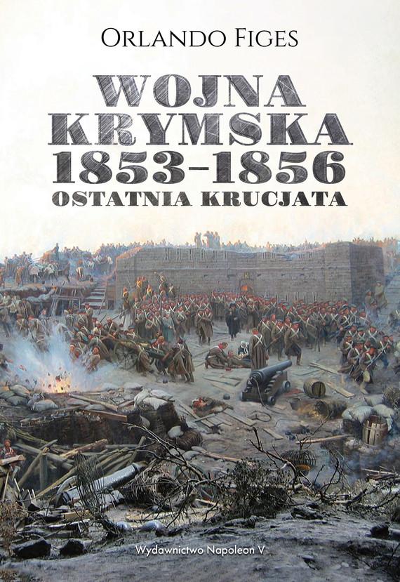 okładka Wojna krymska 1853-1856. Ostatnia krucjata, Ebook | Orlando Figes