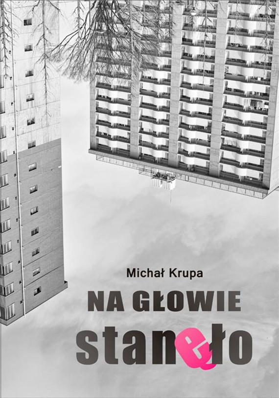 okładka Na głowie stanęło, Ebook | Michał Krupa
