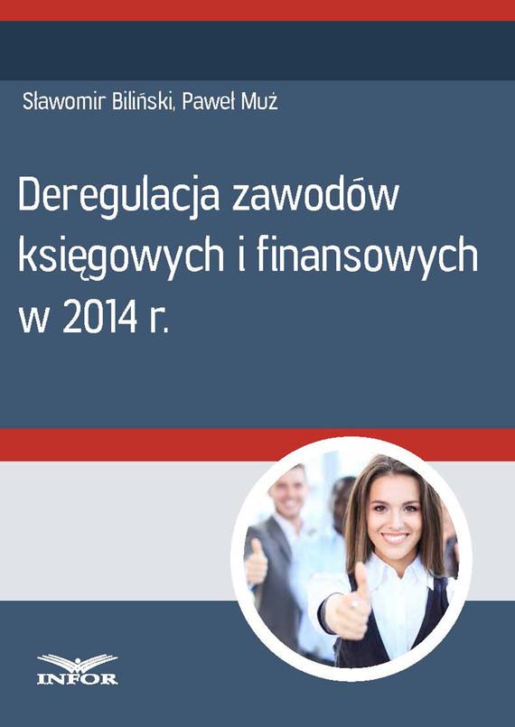 okładka Deregulacja zawodów księgowych i finansowych w 2014 r., Ebook   Paweł Muż, Sławomir Biliński