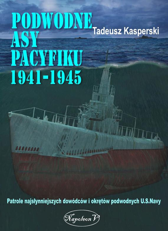 okładka Podwodne asy Pacyfiku 1941-1945.ebook | epub, mobi | Tadeusz Kasperski