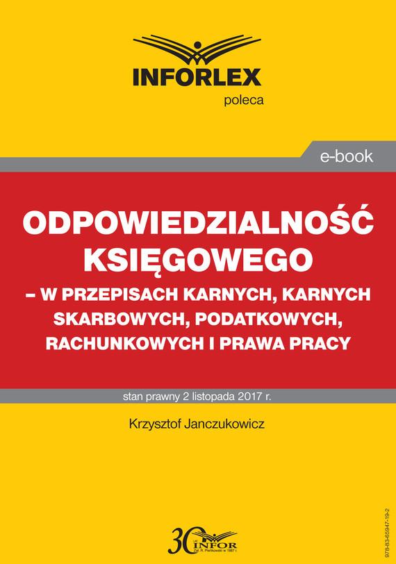 okładka Odpowiedzialność księgowego - w przepisach karnych, karnych skarbowych, podatkowych, rachunkowych i prawa pracyebook   pdf   Krzysztof Janczukowicz