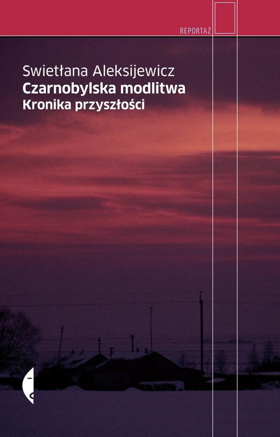 okładka Czarnobylska modlitwa. Kronika przyszłościebook | epub, mobi | Swietłana Aleksijewicz