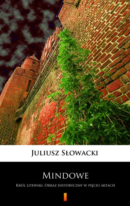 okładka Mindowe. Król litewski. Obraz historyczny w pięciu aktach, Ebook | Juliusz Słowacki