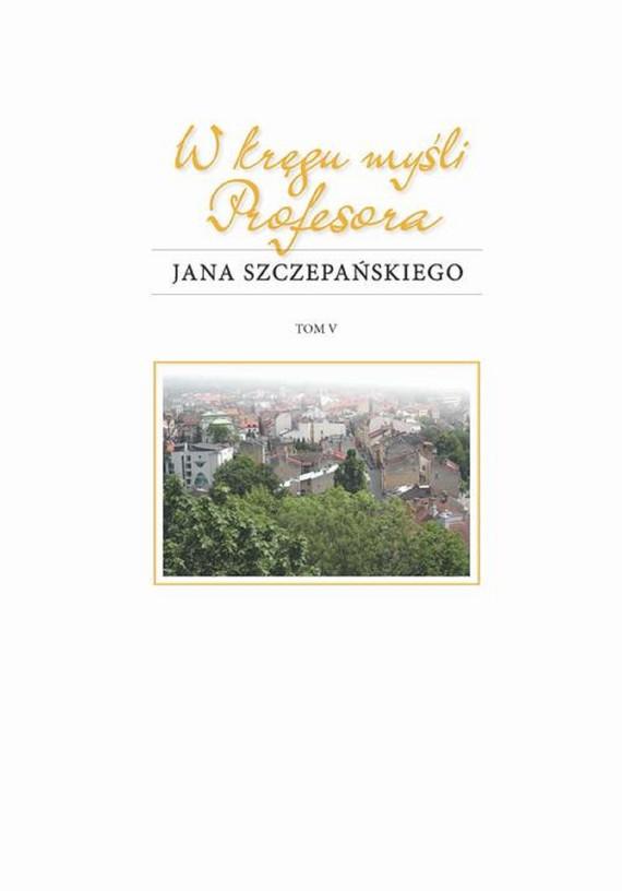 okładka W kręgu myśli Profesora Jana Szczepańskiegoebook | pdf | Ewa Ogrodzka-Mazur, Andrzej Kasperek, Daniel Kadłubiec