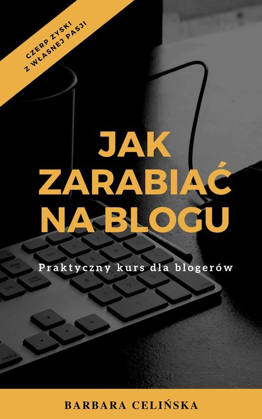 okładka Jak zarabiać na blogu. Praktyczny kurs dla blogerów, Ebook   Barbara Celińska