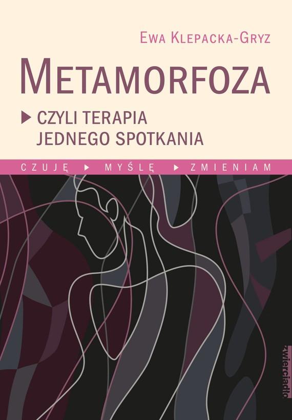 okładka Metamorfoza, czyli terapia jednego spotkania, Ebook | Ewa Klepacka-Gryz
