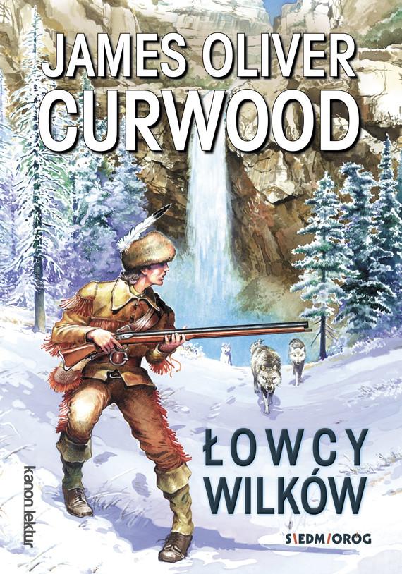 okładka Łowcy wilkówebook | epub, mobi | James Oliver Curwood
