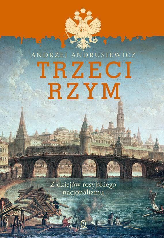 okładka Trzeci Rzym. Z dziejów rosyjskiego nacjonalizmuebook   epub, mobi   Andrzej Andrusiewicz