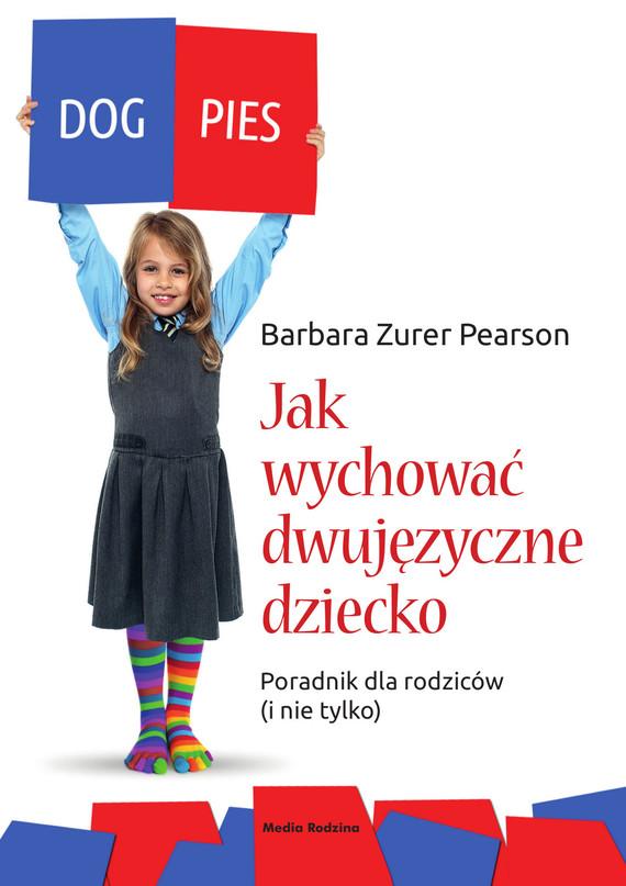 okładka Jak wychować dziecko dwujęzyczne. Poradnik dla rodziców (i nie tylko), Ebook   Barbara Zurer-Pearson