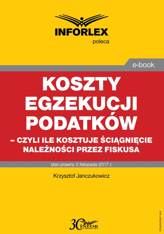 okładka Koszty egzekucji podatków, czyli ile kosztuje ściągnięcie należności przez fiskusaebook   pdf   Krzysztof Janczukowicz