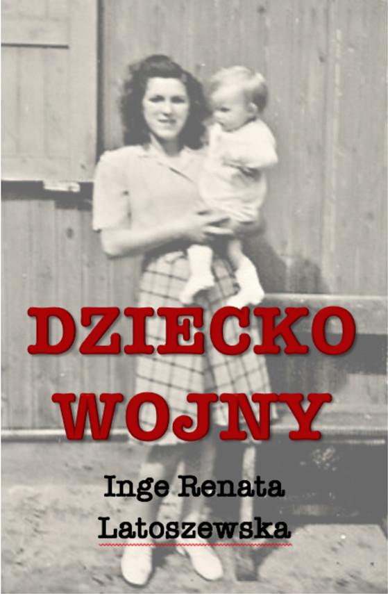 okładka Dziecko wojny, Ebook | Inge Renata Latoszewska