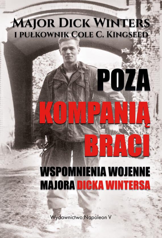 okładka Poza Kompanią Braci. Wspomnienia wojenne majora Dicka Wintersa, Ebook | Winters Dick, C. Kingseed Cole