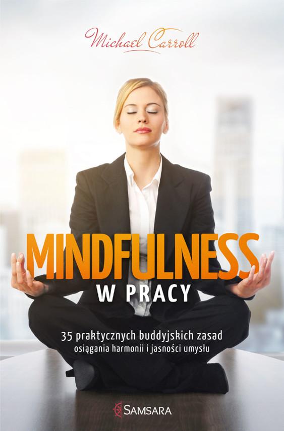 okładka Mindfulness w pracy. 35 praktycznych buddyjskich zasad osiągania harmonii i jasności umysłu, Ebook | Michael Carroll