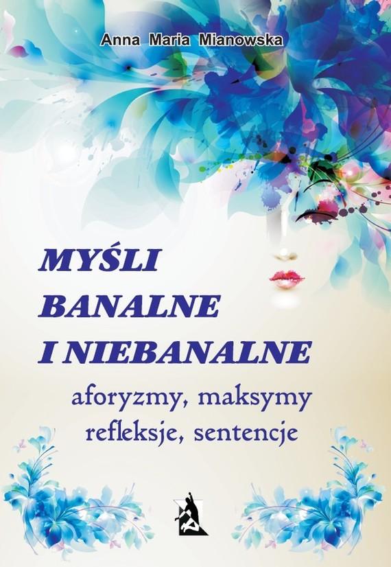 okładka Myśli banalne i niebanalne, Ebook   Anna Maria Mianowska