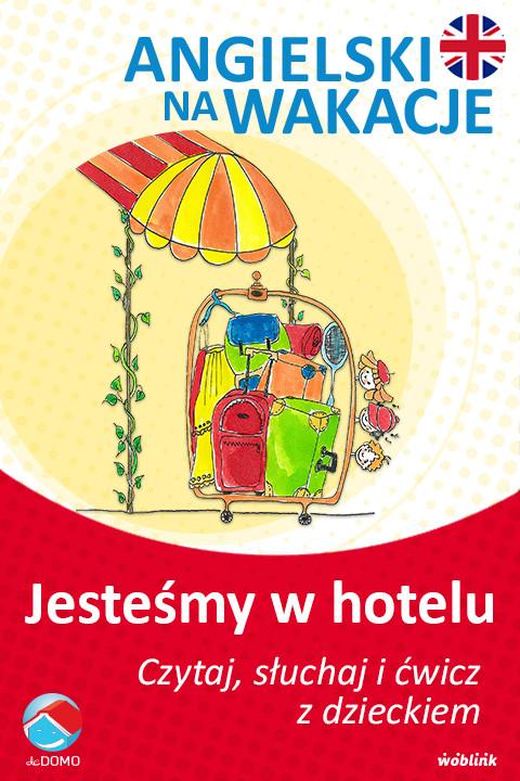 okładka Jesteśmy w hotelu. Angielski na wakacje. Czytaj. słuchaj i ćwicz z dzieckiem, Ebook | Anna Śpiewak, Małgorzata Życka