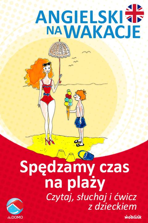 okładka Spędzamy czas na plaży. Angielski na wakacje. Czytaj. słuchaj i ćwicz z dzieckiem, Ebook | Anna Śpiewak, Małgorzata Życka
